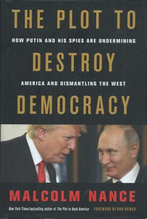 The Plot to Destroy Democracy__How Putin and His Spies are Undermining America and Dismantling the West. Malcolm Nance.