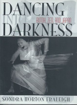 Dancing into Darkness: Butoh, Zen, and Japan. Sondra Horton Fraleigh