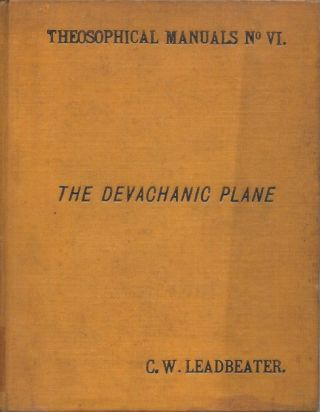 The Devachanic Plane__Or The Heaven World, Its Characteristics and Inhabitants. C. W. Leadbeater.