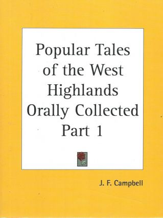 Popular Tales of the West Highlands Orally Collected, Part 1. J. F. Campbell