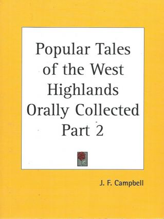 Popular Tales of the West Highlands Orally Collected, Part 2. J. F. Campbell