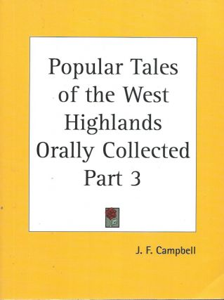 Popular Tales of the West Highlands Orally Collected, Part 3. J. F. Campbell