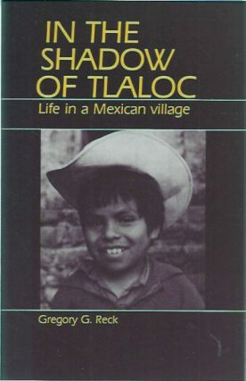 In the Shadow of Tlaloc Life in a Mexican Village. Gregory C. Reck