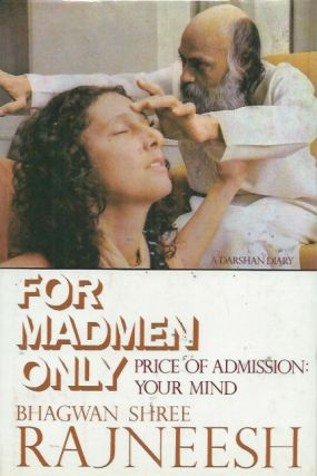 For Madmen Only__Price of Admission: Your Mind. Bhagwan Shree Rajneesh