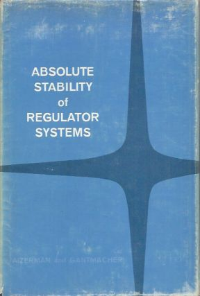 Absolute Stability of Regulator Systems. M. A. Aizerman, F. R. Gantmacher