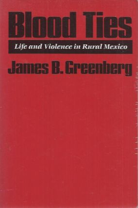 Blood Ties__Life and Violence in Rural Mexico. James B. Greenberg