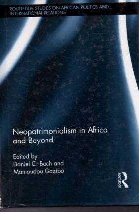 Neopatrimonialism in Africa and Beyond. Daniel C. Bach, Mamoudou Gazibo