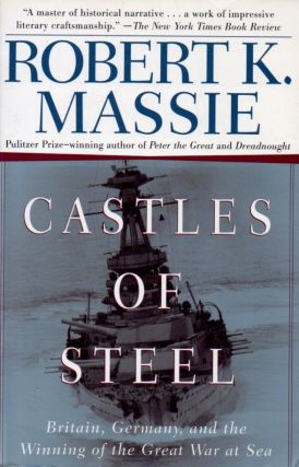 Castles of Steel_Britain, Germany, and the Winning of the Great War at Sea. Robert K. Massie