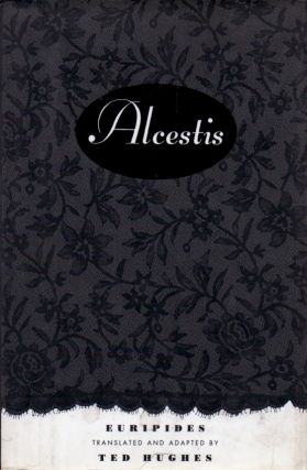 Alcestis. Euripides, Ted Hughes, trans