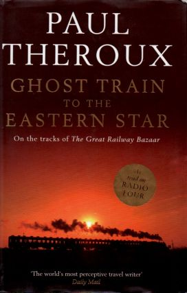 Ghost Train to the Eastern Star. Paul Theroux