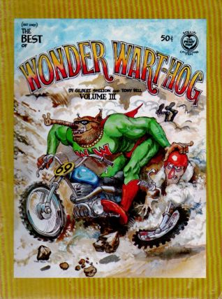 Not Only) The Best of Wonder Wart-Hog, Volume III. Gilbert Shelton, Tony Bell