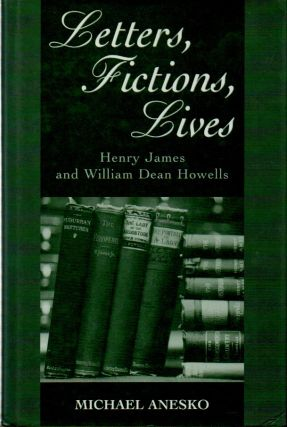 Letters, Fictions, Lives_Henry James and William Dean Howells. Michael Anesko, ed