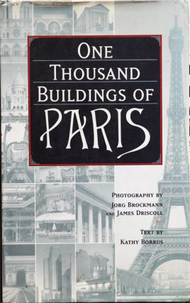 One Thousand Buildings of Paris. Kathy Borrus, Jorg Brockman, James Driscoll