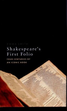 Shakespeare's First Folio_Four Centuries of an Iconic Book. Emma Smith