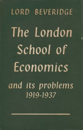 The London School of Economics and its Problems, 1919-1937. Lord Beveridge