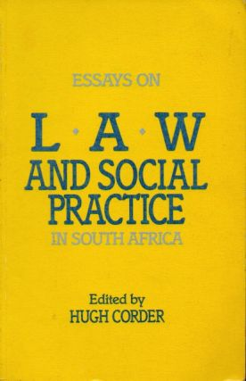 Essays on Law and Social Practice in South Africa. Hugh Corder