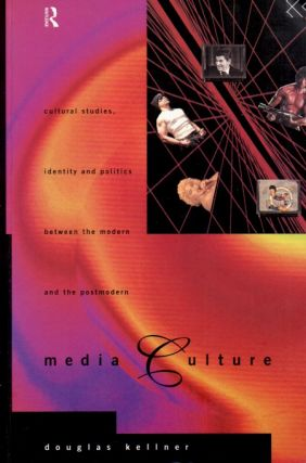 Media Culture _ Cultural Studies, Idendity and Politics between the Modern and the Postmodern....