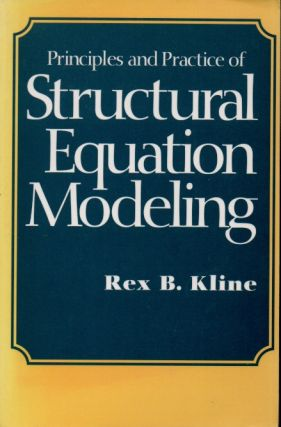 Principles and Practice of Structural Equation Modeling. Rex B. Kline