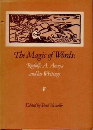 The Magic of Words _ Rudolfo A. Anaya and his Writings. Rudolfo A. Anaya, Paul Vassallo