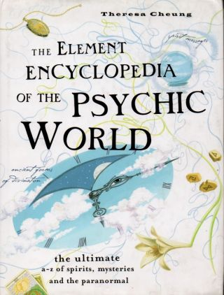 The Element Encyclopedia of the Psychic World _ The Ultimate a-z of Spirits, Mysteries and the...