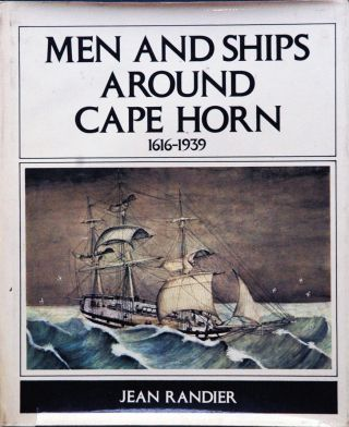 Men and Ships Around Cape Horn 1616-1939. Jean Randier