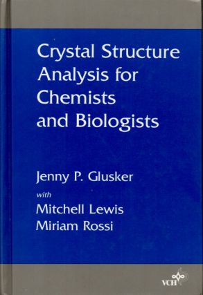Crystal Structure Analysis for Chemists and Biologists. Jenny P. Glusker, Mitchell Lewis, Miriam...