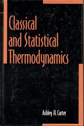 Classical and Statistical Thermodynamics. Ashley H. Carter