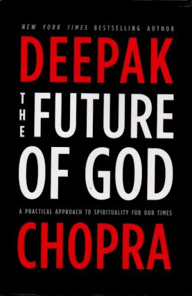 The Future of God _ A Practical Approach to Spirituality for Our Times. Deepak Chopra
