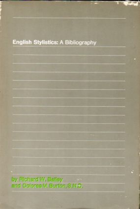 English Stylistics _ A Bibliography. Richard W. Bailey, Dolores M. Burton