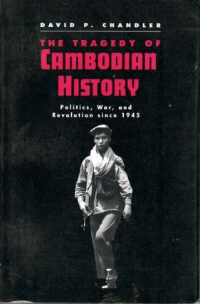 The Tragedy of Cambodian History _ Politics, War, and Revolution since 1945. David P. Chandler