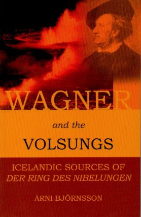 Wagner and the Volsungs _ Icelandic Sources of Der Ring Des Nibelungen. Arni Bjornsson