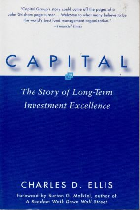 Capital _ The Story of Long-Term Investment Excellence. Charles D. Ellis