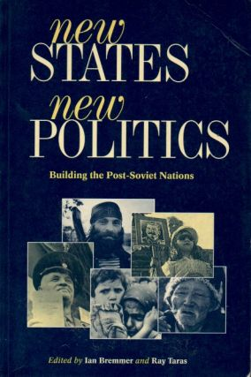 New States New Politics _ Building the Post-Soviet Nations. Ian Bremmer, Ray Taras