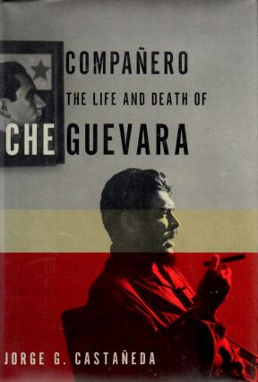 Companero _ The Life and Death of Che Guevara. Jorge G. Castaneda