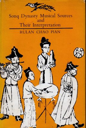 Sonq Dynasty Musical Sources and Their Interpretation. Rulan Chao Pian