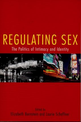 Regulating Sex _ The Politics of Intimacy and Identity. Elizabeth Bernstein, Laurie Schaffner