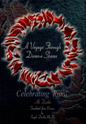 A Voyage Through Divan-e Shams: Celebrating Rumi. ali Dashti