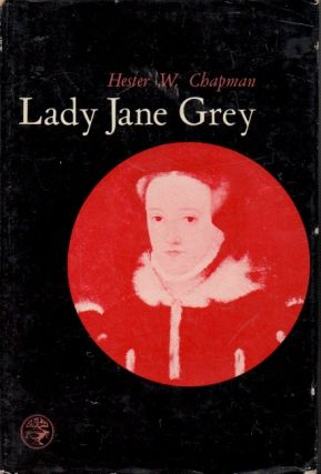 Lady Jane Grey. Hester W. Chapman