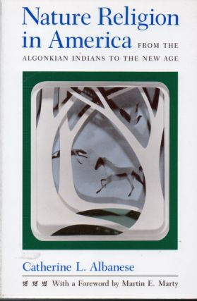 Nature Religion in America _ From the Algonkian Indians to the New Age. Catherine L. Albanese