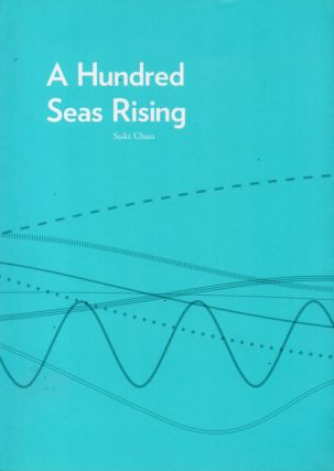 A Hundred Seas Rising. Suki Chan