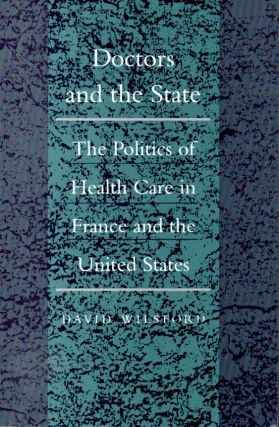 Doctors and the State _ The Politics of Health Care in France and the United States. David Wilsford