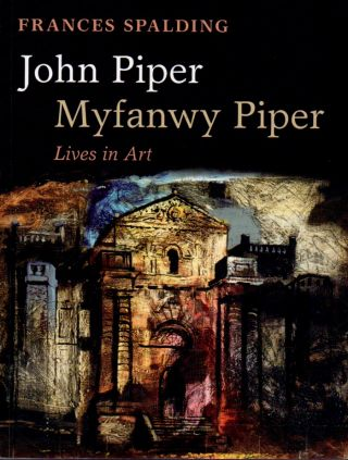 John Piper Myfanwy Piper _ Lives in Art. Frances Spalding