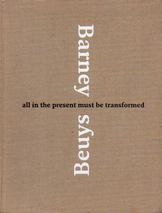 Barney Beuys_All in the Present Must Be Transformed. Barney Beuys, David Grosz