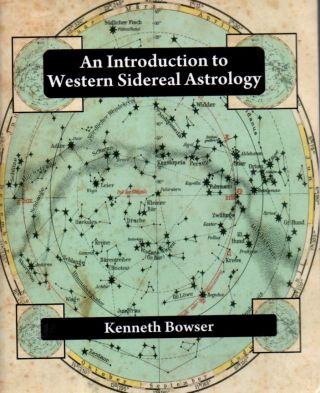 An Introduction to Western Sidereal Astrology. Kenneth Bowser