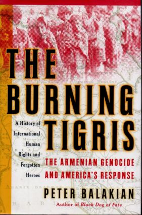 The Burning Tigris _ The Armenian Genocide and America's Response. Peter Balakian