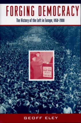 Forging Democracy _ The History of the Left in Europe, 1850-2000