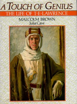 A Touch of Genius _ The Life of T. E. Lawrence. Malcolm Brown, Julia Cave