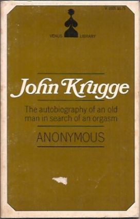 John Krugge___The autobiography of an old man in search of an orgasm. Anonymous