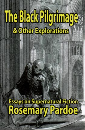 The Black Pilgrimage & Other Explorations _ Essays on Supernatural Fiction. Rosemay Pardoe