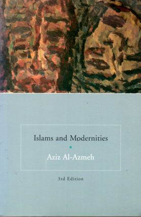Islams and Modernities. Aziz Al-Azmeh
